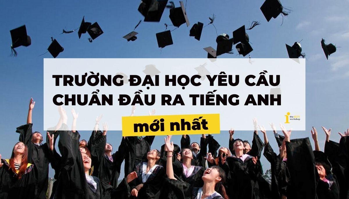 Học những Đại học này thì nhất định cần chứng chỉ tiếng Anh để ra trường